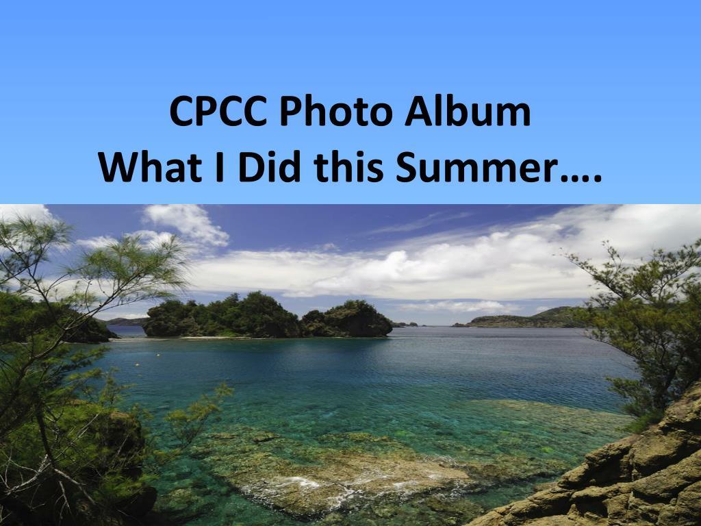 cpcc photo album what i did this summer l.