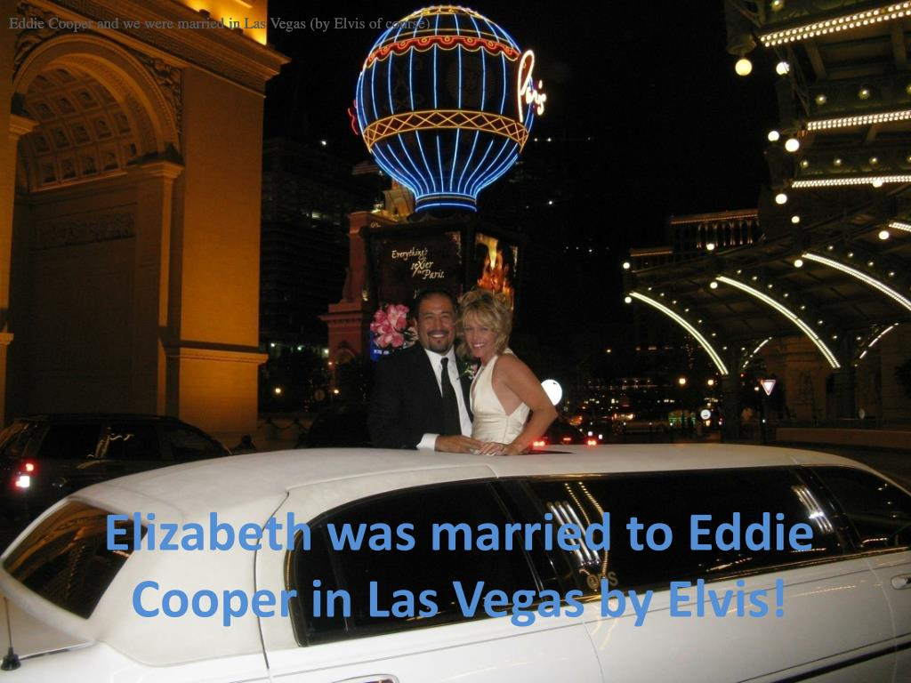Eddie Cooper and we were married in Las Vegas (by Elvis of course)