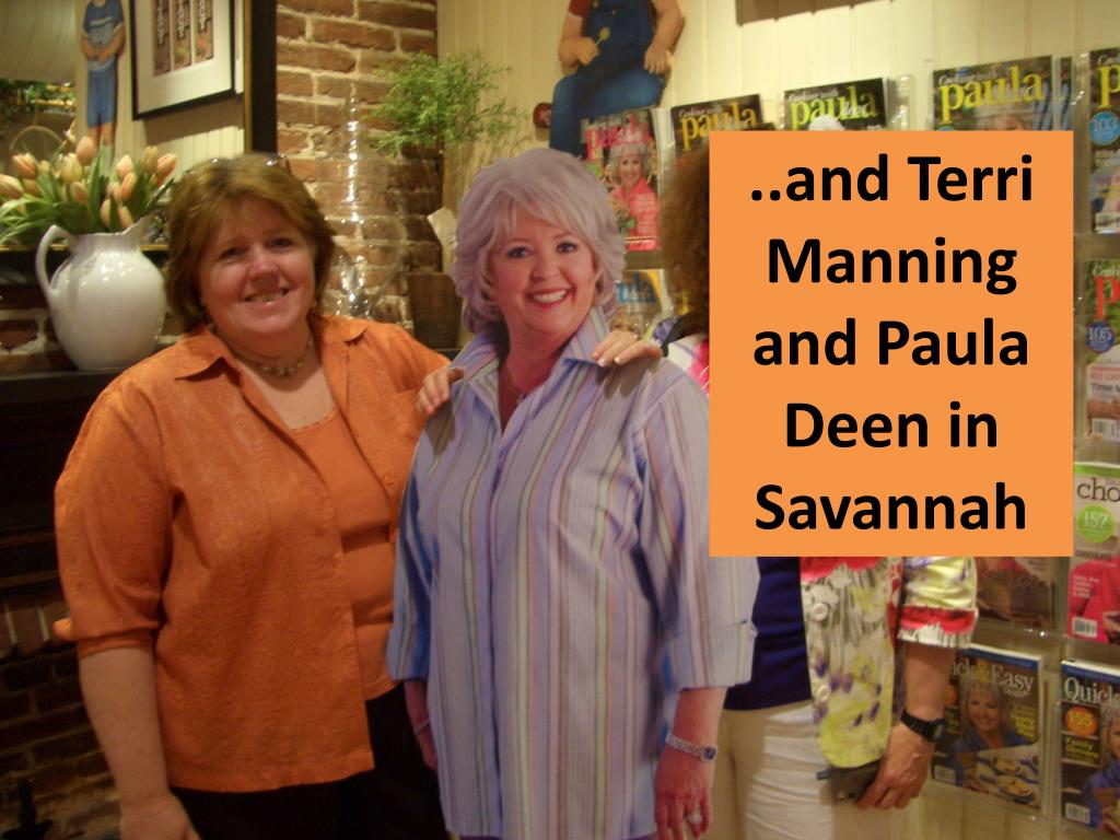 ..and Terri Manning and Paula Deen in Savannah
