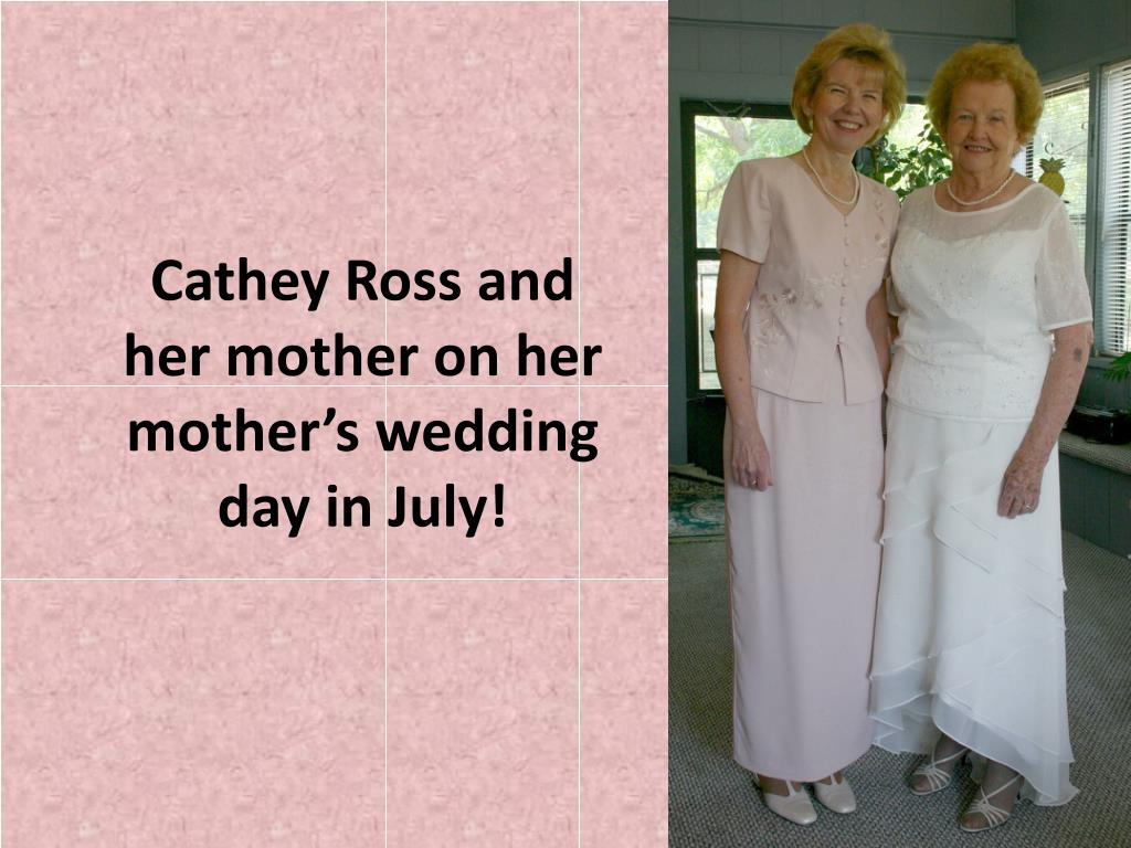 Cathey Ross and her mother on her mother's wedding day in July!
