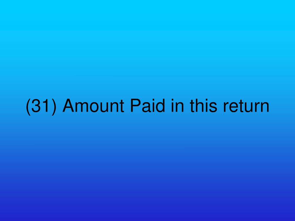 (31) Amount Paid in this return