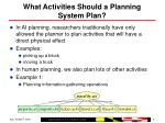 what activities should a planning system plan4