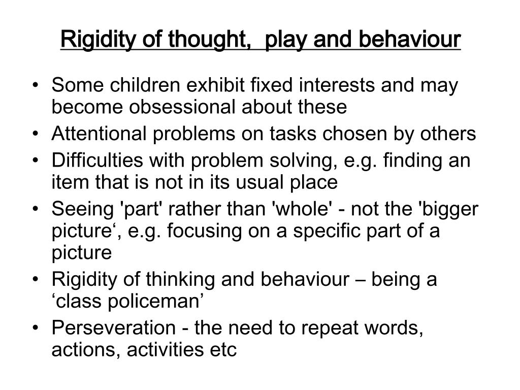 Rigidity of thought,  play and behaviour