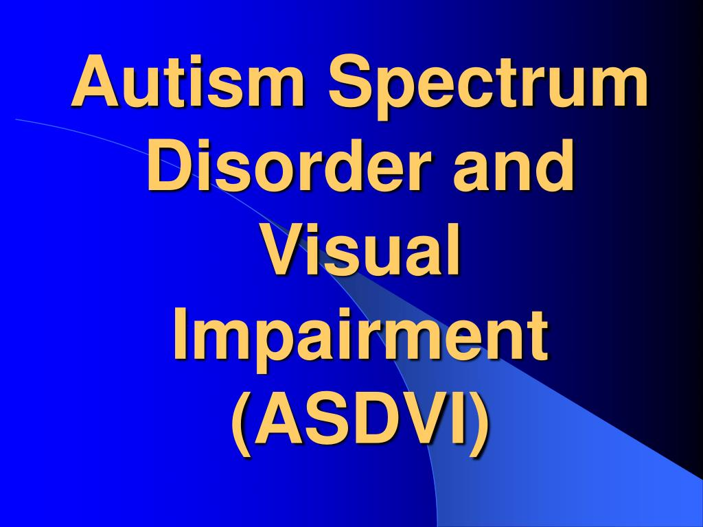 autism spectrum disorder and visual impairment asdvi l.