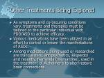 other treatments being explored33