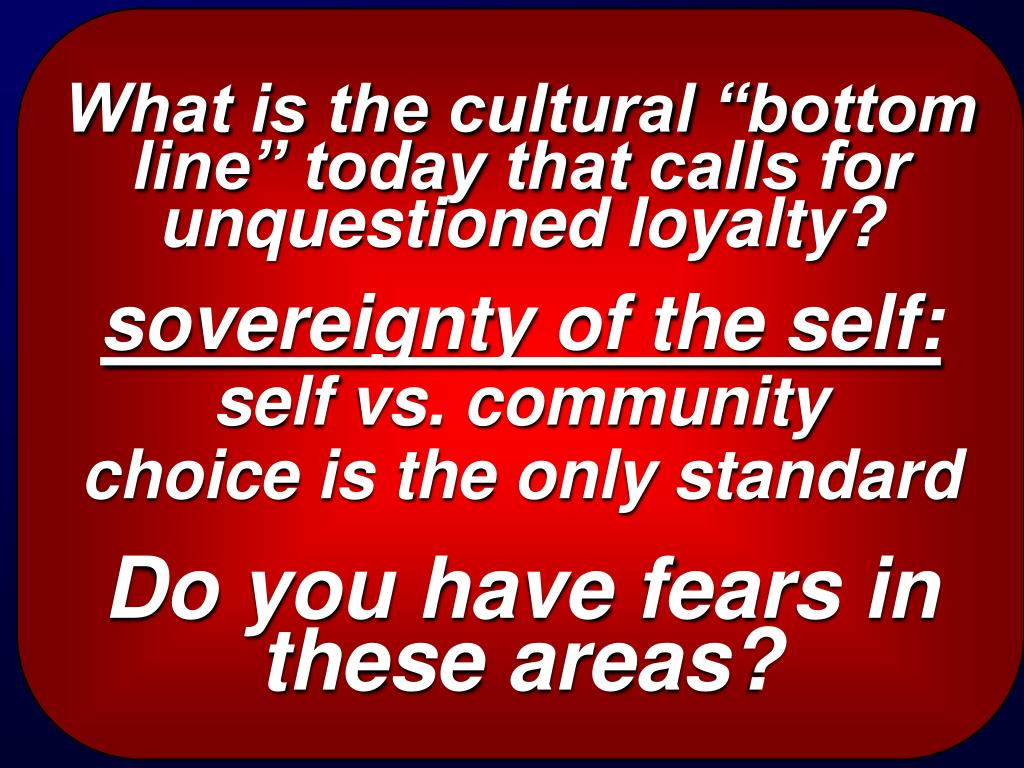 """What is the cultural """"bottom line"""" today that calls for unquestioned loyalty?"""