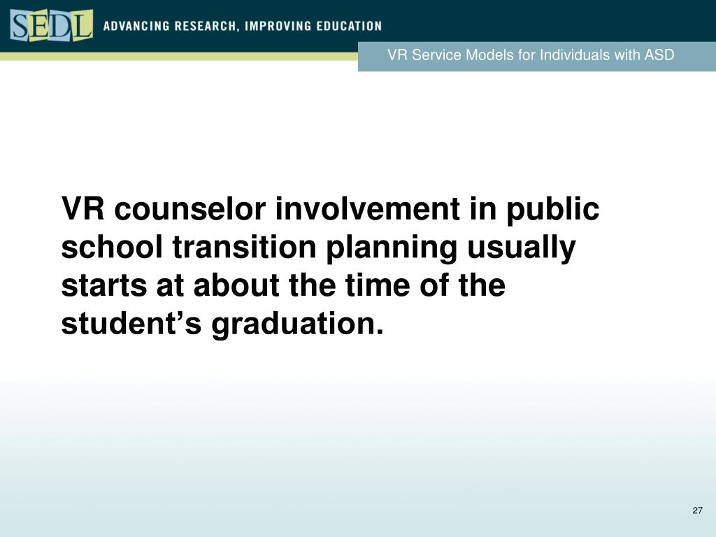 VR counselor involvement in public school transition planning usually starts at about the time of the student's graduation.