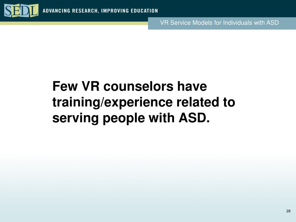 Few VR counselors have training/experience related to serving people with ASD.