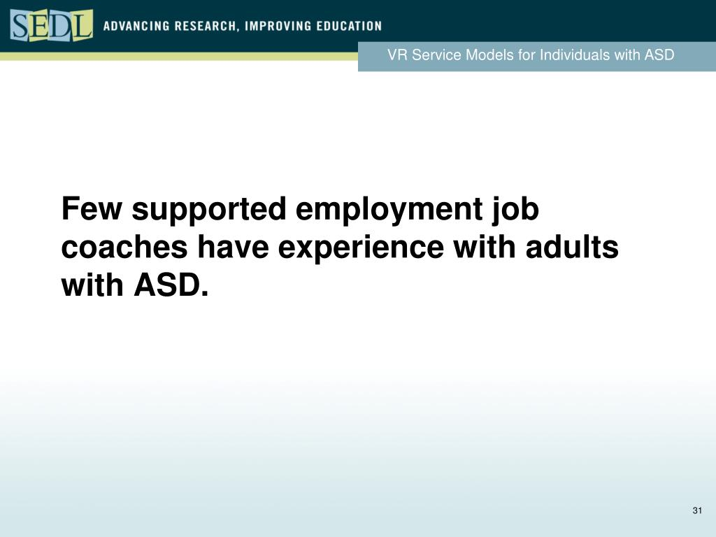 Few supported employment job coaches have experience with adults with ASD.