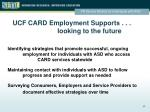 ucf card employment supports looking to the future