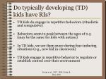do typically developing td kids have ris