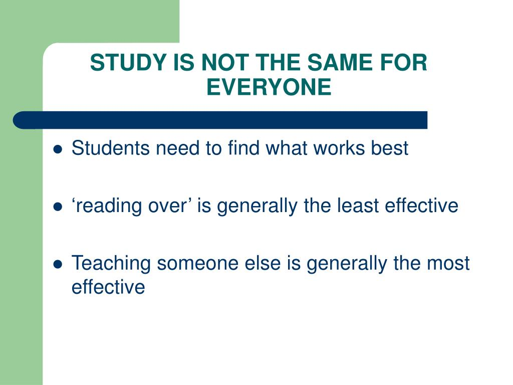 STUDY IS NOT THE SAME FOR EVERYONE