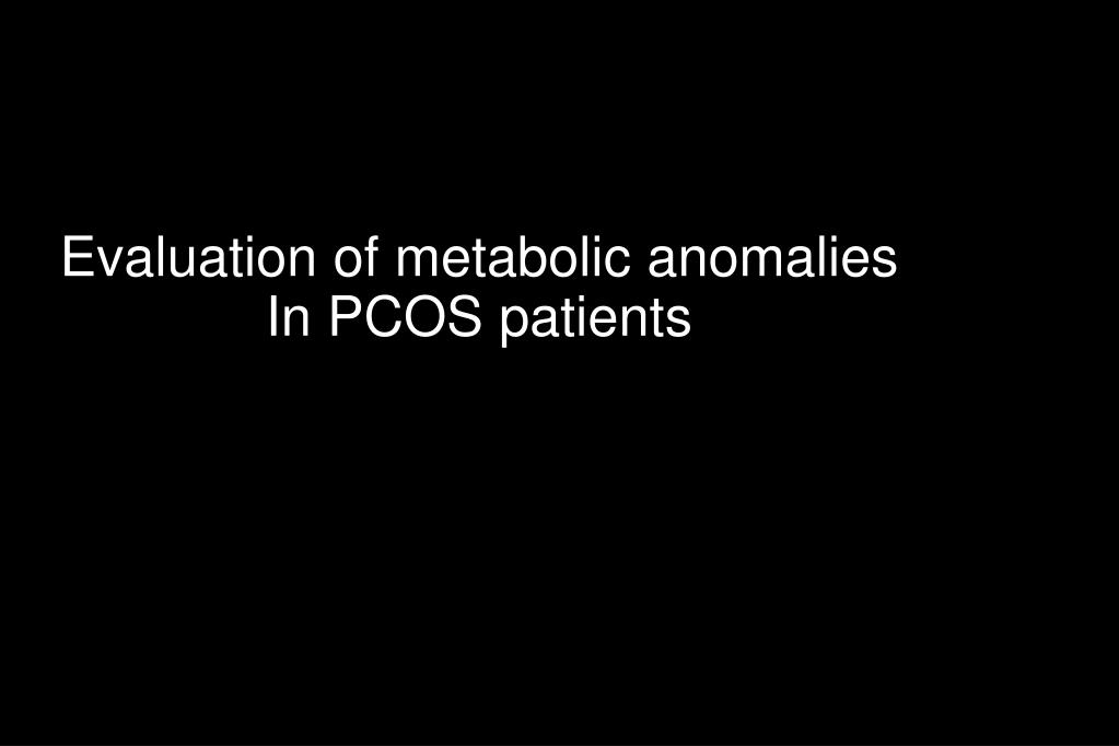 Evaluation of metabolic anomalies