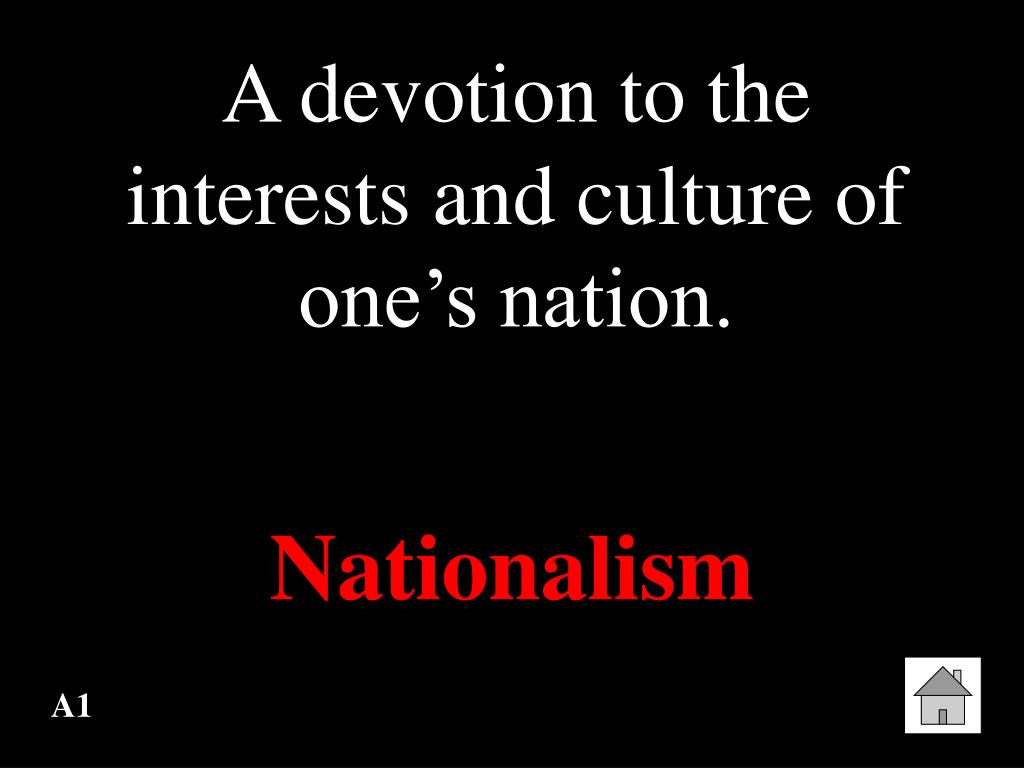 A devotion to the interests and culture of one's nation.