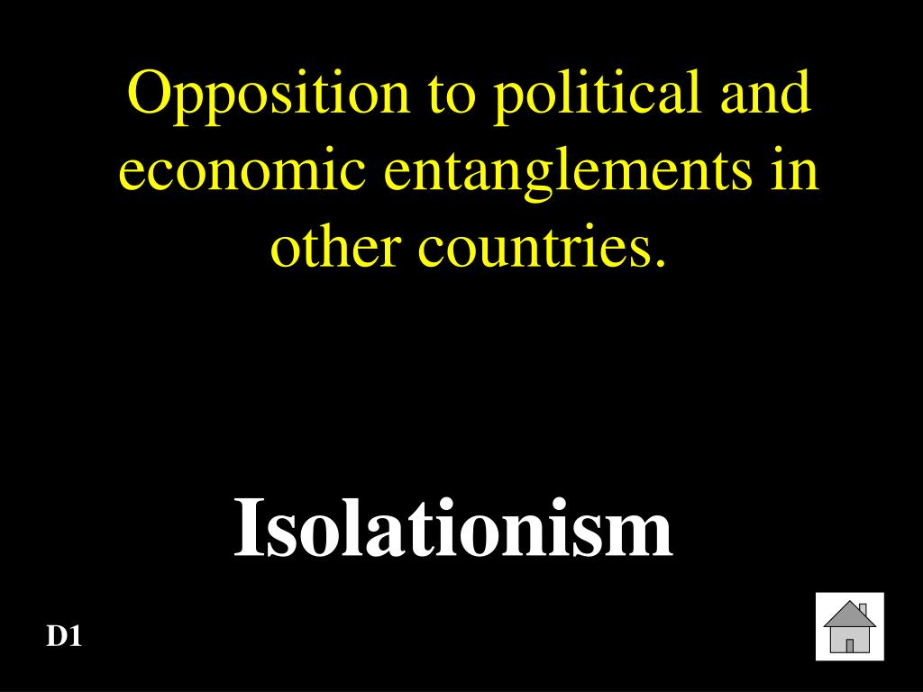 Opposition to political and economic entanglements in other countries.