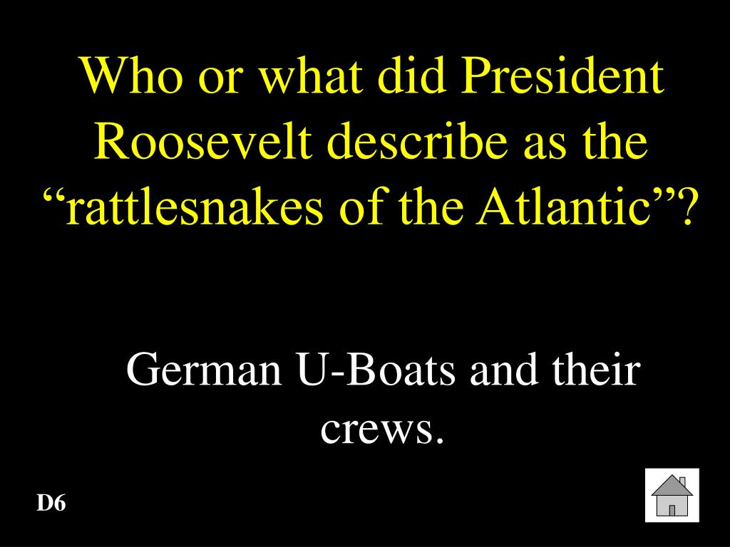 """Who or what did President Roosevelt describe as the """"rattlesnakes of the Atlantic""""?"""