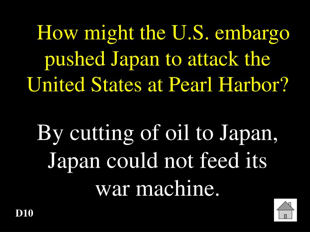How might the U.S. embargo pushed Japan to attack the United States at Pearl Harbor?