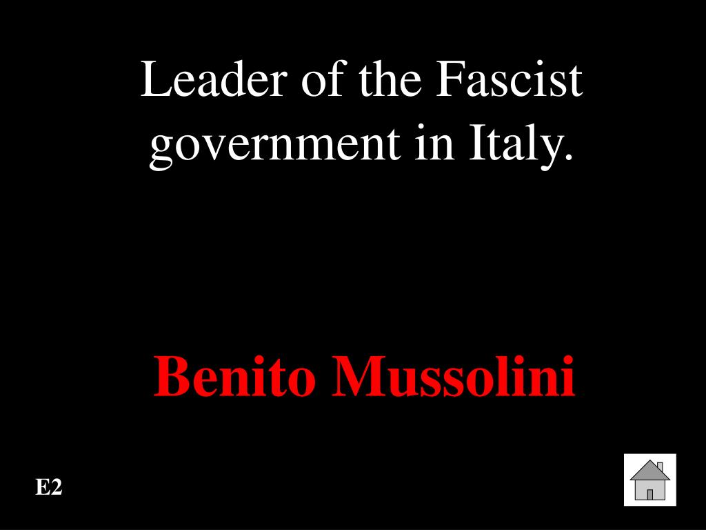 Leader of the Fascist government in Italy.