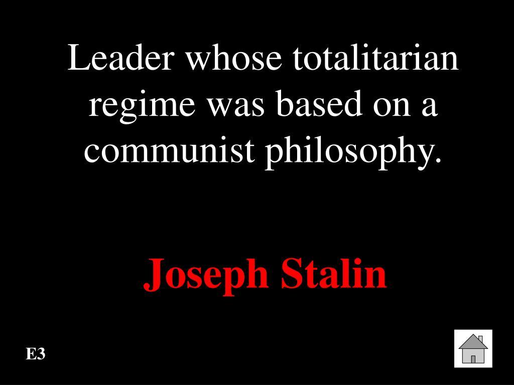Leader whose totalitarian regime was based on a communist philosophy.