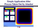 simple application after process taken out by attacker