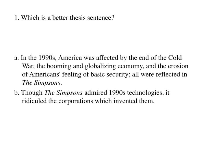 1. Which is a better thesis sentence?