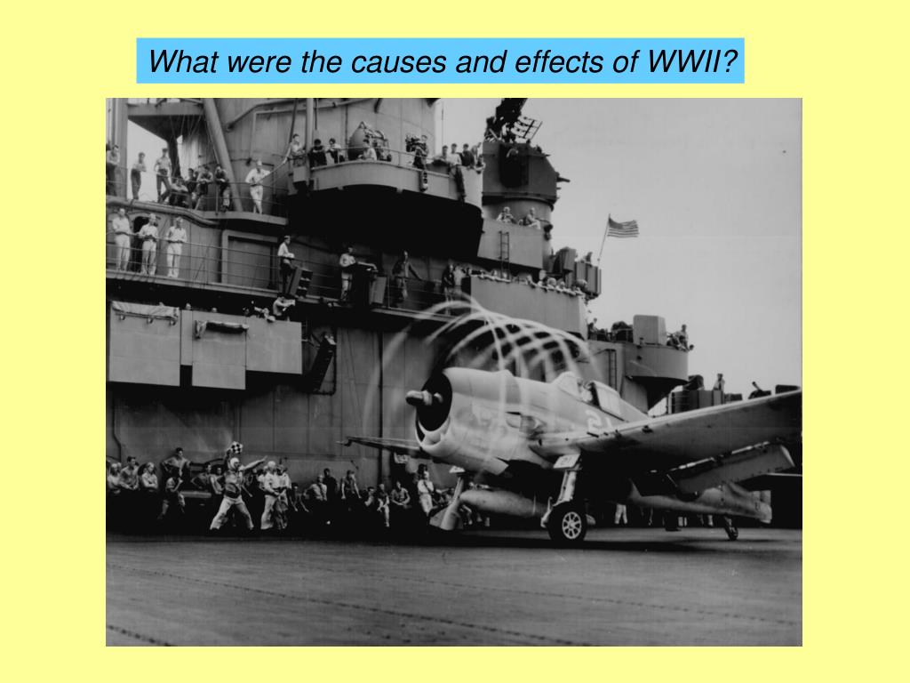 What were the causes and effects of WWII?