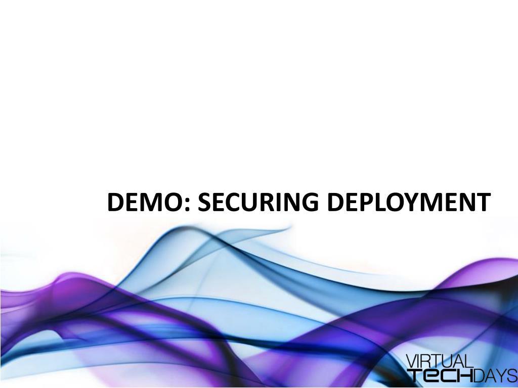 DEMO: SECURING DEPLOYMENT