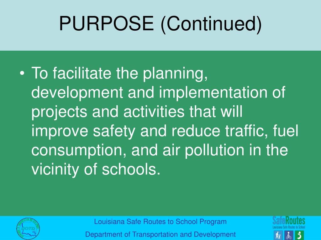 To facilitate the planning, development and implementation of projects and activities that will improve safety and reduce traffic, fuel consumption, and air pollution in the vicinity of schools.