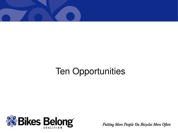 Ten Opportunities