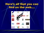 here s all that you can find on the web