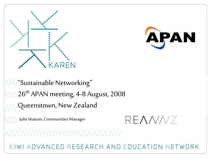 Sustainable networking 26 th apan meeting 4 8 august 2008 queenstown new zealand