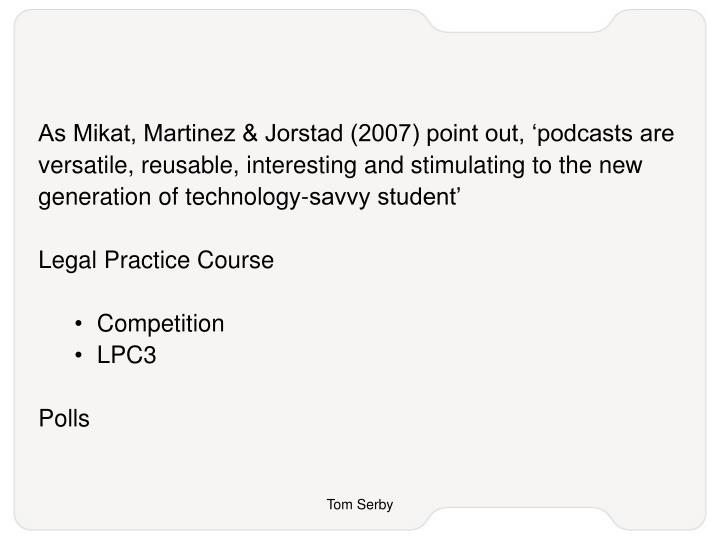As Mikat, Martinez & Jorstad (2007) point out, 'podcasts are versatile, reusable, interesting and ...
