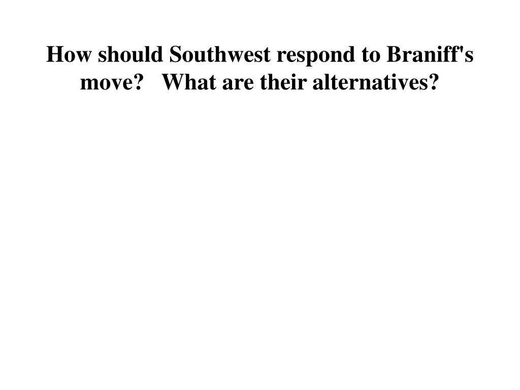 How should Southwest respond to Braniff's move?   What are their alternatives?