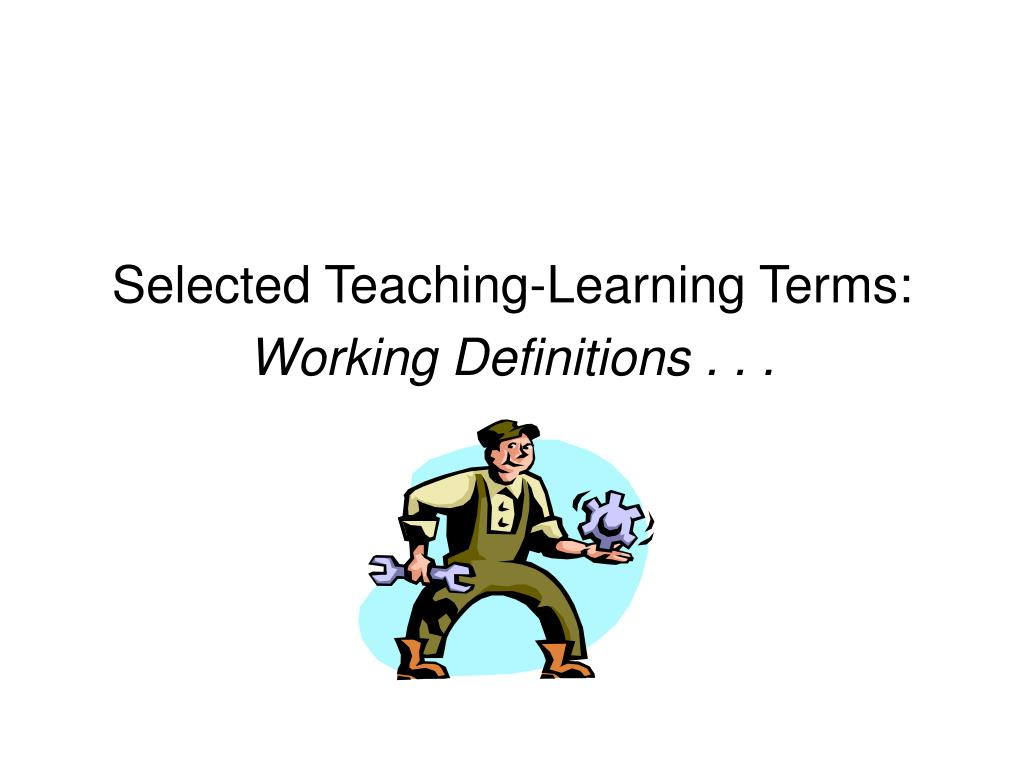 selected teaching learning terms working definitions l.