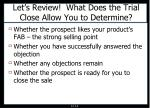 let s review what does the trial close allow you to determine