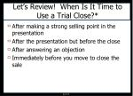 let s review when is it time to use a trial close