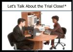 let s talk about the trial close