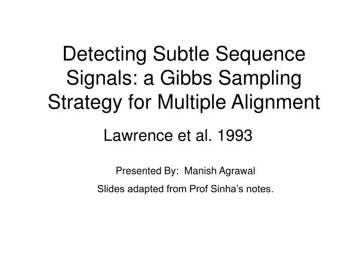 detecting subtle sequence signals a gibbs sampling strategy for multiple alignment n.