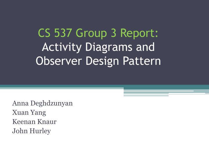 cs 537 group 3 report activity diagrams and observer design pattern n.