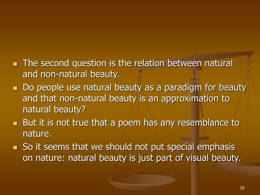 The second question is the relation between natural and non-natural beauty.