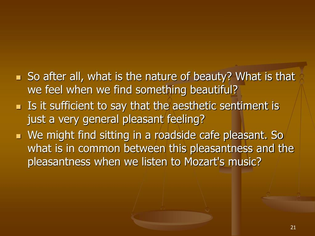 So after all, what is the nature of beauty? What is that we feel when we find something beautiful?