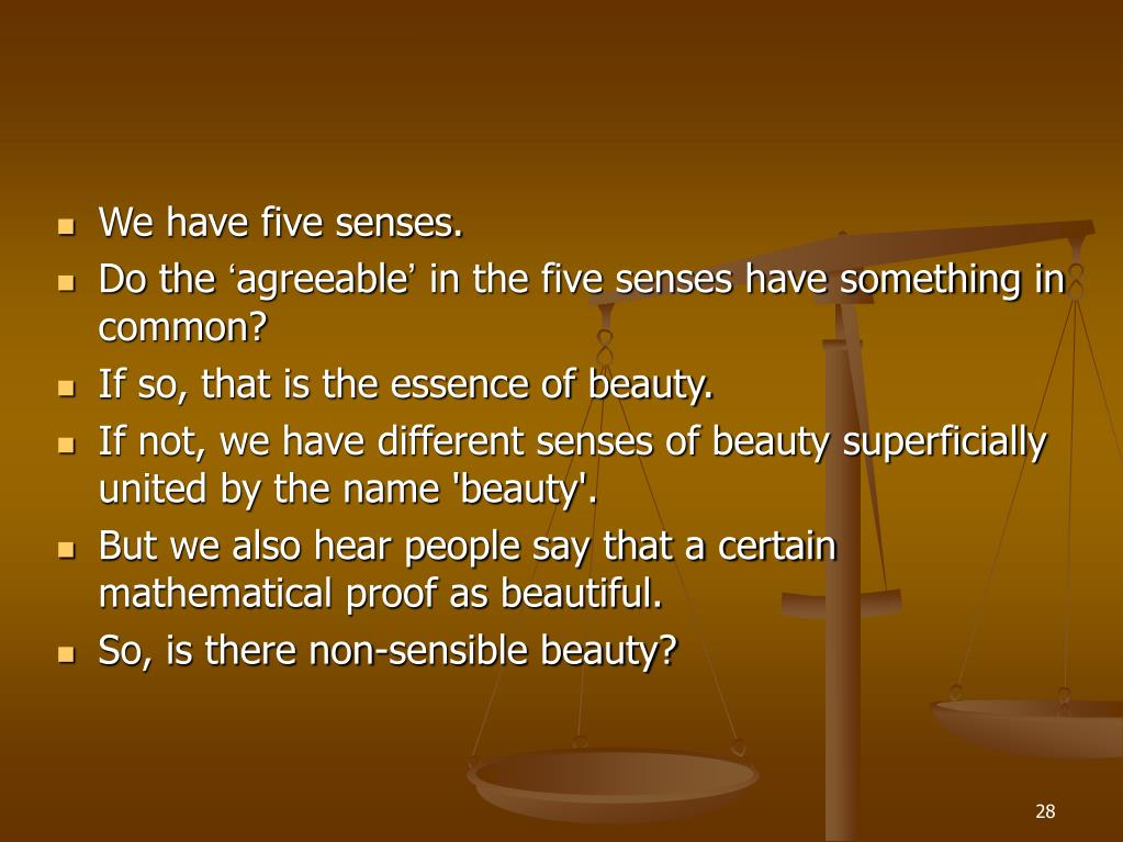 We have five senses.