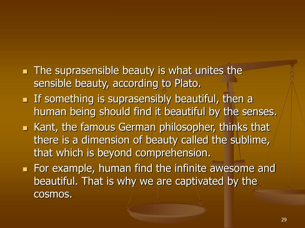 The suprasensible beauty is what unites the sensible beauty, according to Plato.