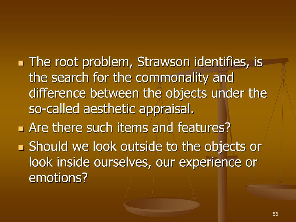 The root problem, Strawson identifies, is the search for the commonality and difference between the objects under the so-called aesthetic appraisal.