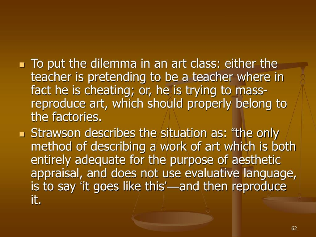 To put the dilemma in an art class: either the teacher is pretending to be a teacher where in fact he is cheating; or, he is trying to mass-reproduce art, which should properly belong to the factories.