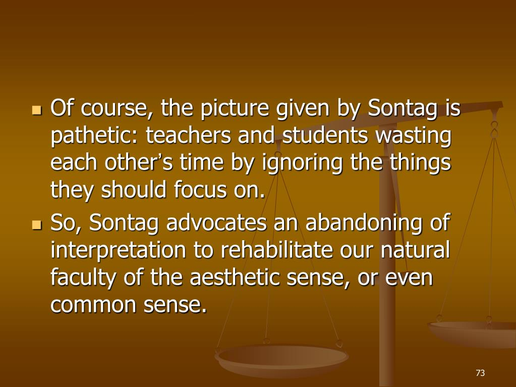 Of course, the picture given by Sontag is pathetic: teachers and students wasting each other