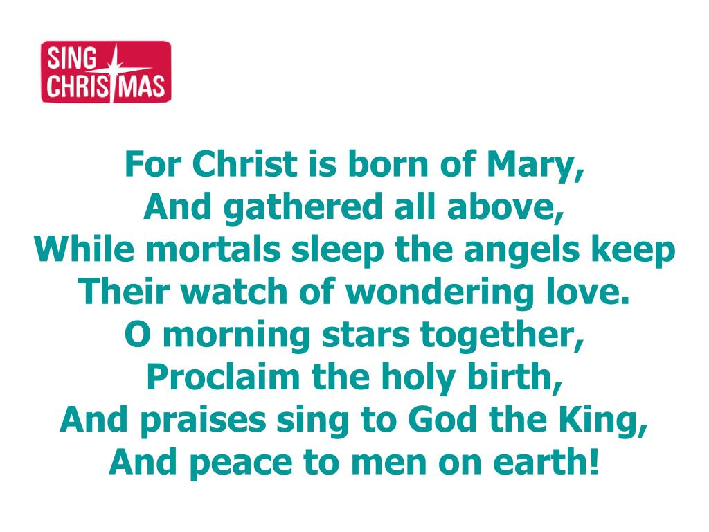 For Christ is born of Mary,