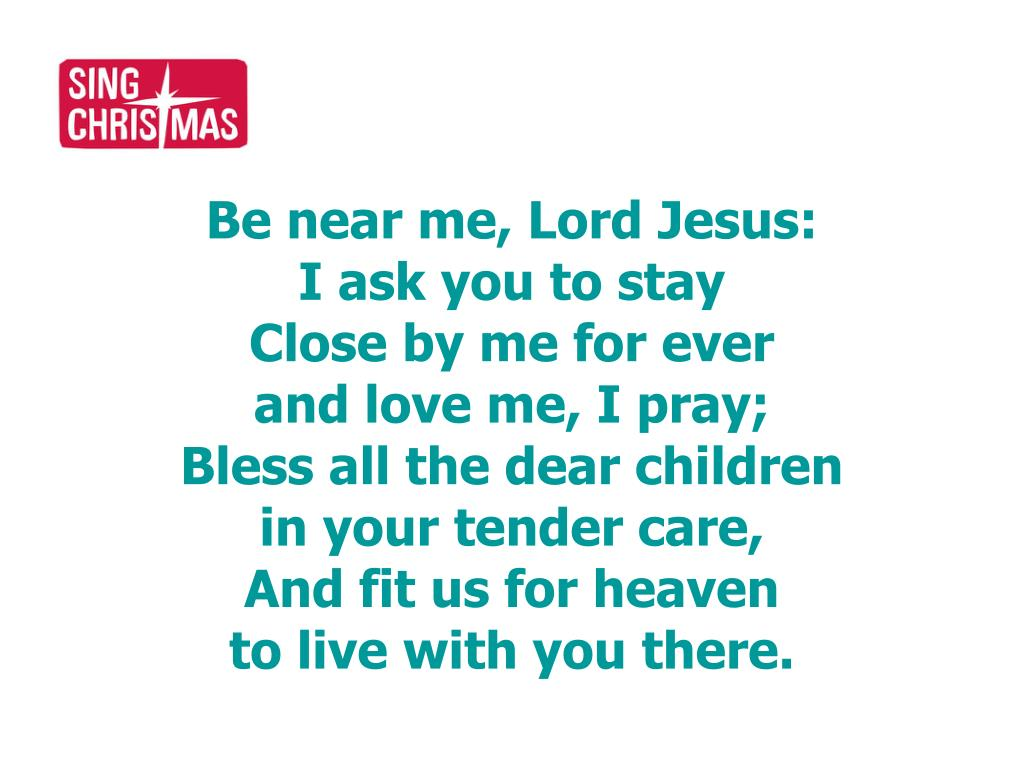 Be near me, Lord Jesus: