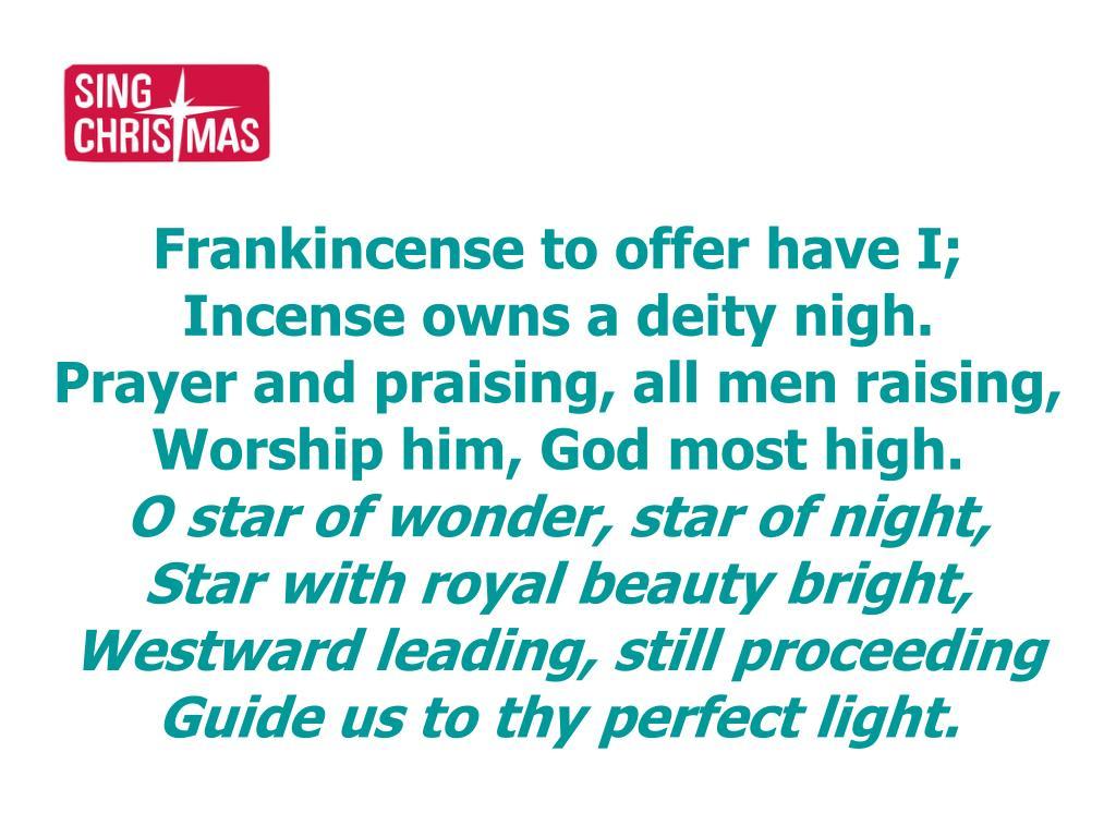Frankincense to offer have I;