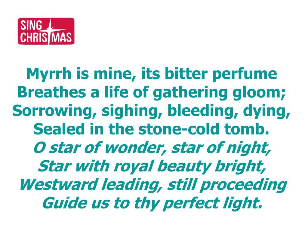 Myrrh is mine, its bitter perfume
